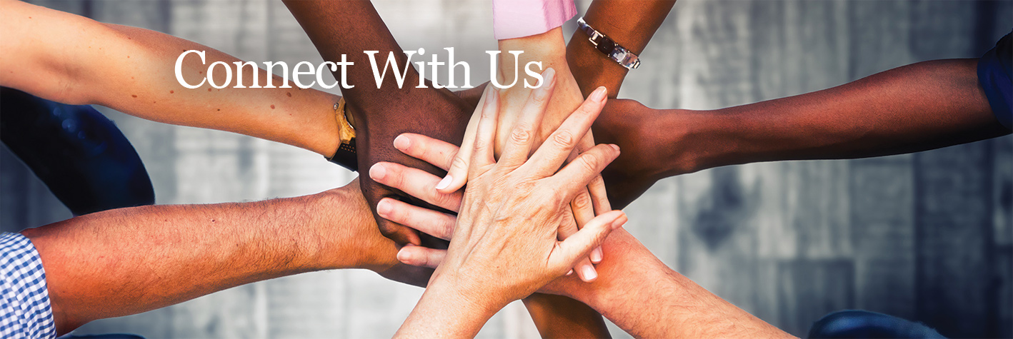 8 diverse hands on top of each other and it says Connect with us.