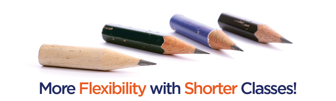 4 short colored pencils aligned on a white surface with the words More Flexibility with Shorter Classes!